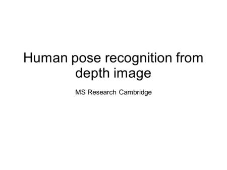 Human pose recognition from depth image MS Research Cambridge.