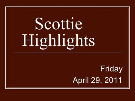 Scottie Highlights Friday April 29, 2011. Menu Pizza Fish on Bun Pease Peaches.