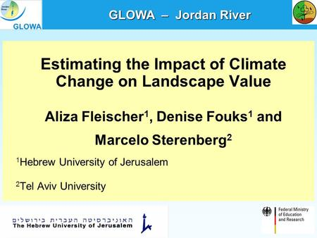 Ecosystems (Socio-economics) Estimating the Impact of Climate Change on Landscape Value Aliza Fleischer 1, Denise Fouks 1 and Marcelo Sterenberg 2 1 Hebrew.