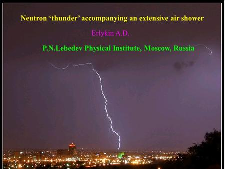 Neutron 'thunder' accompanying an extensive air shower Erlykin A.D. P.N.Lebedev Physical Institute, Moscow, Russia.