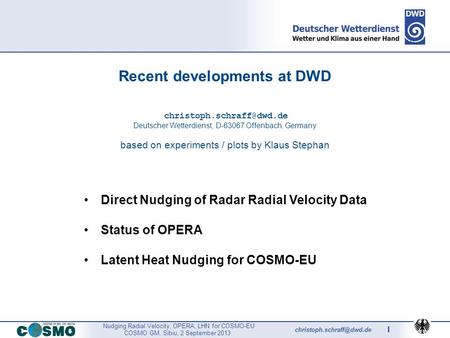 Nudging Radial Velocity, OPERA, LHN for COSMO-EU COSMO GM, Sibiu, 2 September 2013 1 Recent developments at DWD