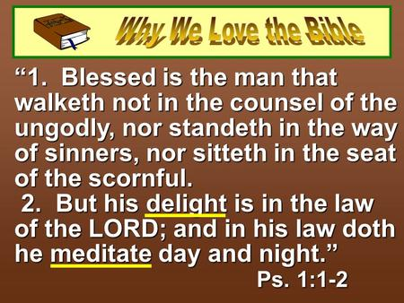 """1. Blessed is the man that walketh not in the counsel of the ungodly, nor standeth in the way of sinners, nor sitteth in the seat of the scornful. 2."