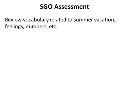 SGO Assessment Review vocabulary related to summer vacation, feelings, numbers, etc.