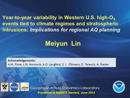 Geophysical Fluid Dynamics Laboratory Year-to-year variability in Western U.S. high-O 3 events tied to climate regimes and stratospheric intrusions: Implications.