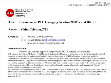 X50-20100125-xxx ZTE Discussion on cdma2000 Charging with PCC Title: Discussion on PCC Charging for cdma2000 1x and HRPD Sources: China Telecom, ZTE Contact: