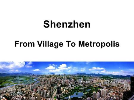 Shenzhen From Village To Metropolis. Youngest City Fastest Economy Shenzhen, once a border town neighboring Hong Kong, was chosen as China's first special.