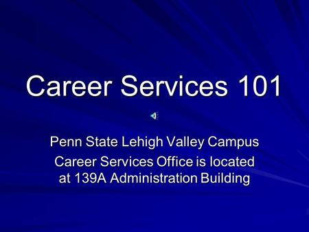 Career Services 101 Penn State Lehigh Valley Campus Career Services Office is located at 139A Administration Building.