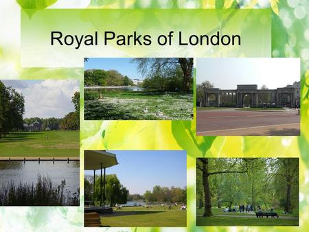 Royal Parks of London.