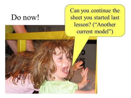 "Do now! Can you continue the sheet you started last lesson? (""Another current model"")"