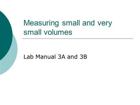 Measuring small and very small volumes Lab Manual 3A and 3B.
