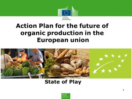 Action Plan for the future of organic production in the European union State of Play 1.