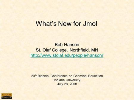 What's New for Jmol Bob Hanson St. Olaf College, Northfield, MN  20 th Biennial Conference on Chemical Education Indiana.