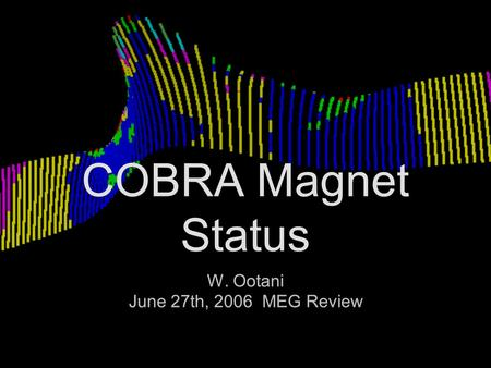 COBRA Magnet Status W. Ootani June 27th, 2006 MEG Review W. Ootani June 27th, 2006 MEG Review.