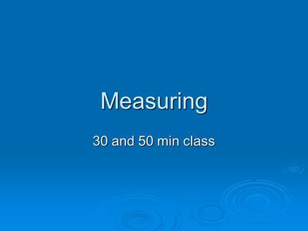 "Measuring 30 and 50 min class. Drill  You will need a ""yellow"" drill sheet.  List 5 rules that we should have in our class this year to make sure that."