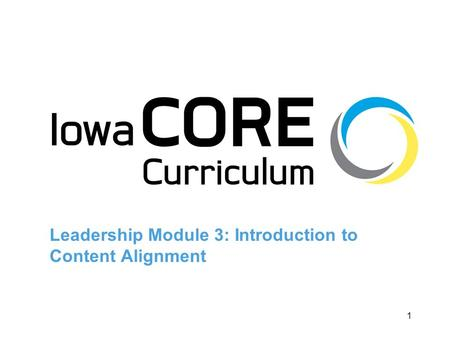 1 Leadership Module 3: Introduction to Content Alignment.