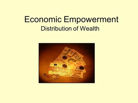 Economic Empowerment Distribution of Wealth. Economic Empowerment 7.2.1 Analyze how commodities that lead to economic empowerment have changed identify.