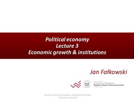 Political economy Lecture 3 Economic growth & institutions Jan Fałkowski Faculty of Economic Sciences, University of Warsaw February-June 2010.
