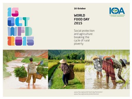 World Food Day 2015. World Food Day 2015 is an occasion to focus the world's attention on the crucial role played by social protection in eradicating.