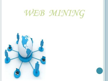 WEB MINING. In recent years the growth of the World Wide Web exceeded all expectations. Today there are several billions of HTML documents, pictures and.