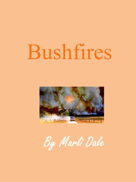Bushfires By Marli Dale. Contents What is a bushfire? 1 The impact on communities 2 Bushfire History 3 How has science helped ? 4 Response & Recovery.