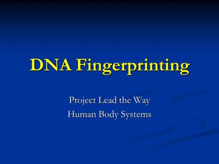 DNA Fingerprinting Project Lead the Way Human Body Systems.