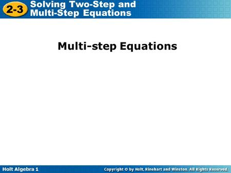 Holt Algebra 1 2-3 Solving Two-Step and Multi-Step Equations Multi-step Equations.