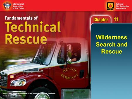 11 Wilderness Search and Rescue. 11 Objectives (1 of 2) Identify the need for wilderness search and rescue (SAR) operations. Describe various types of.