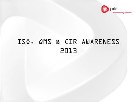 ISO, QMS & CIR Awareness 2013.