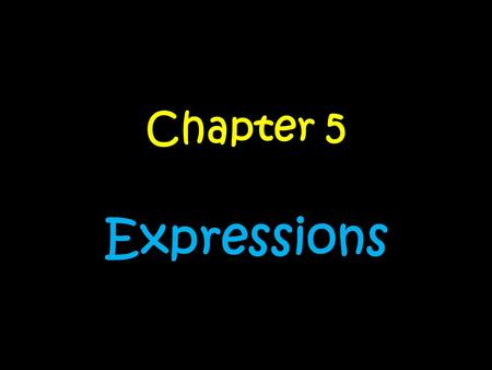 Chapter 5 Expressions. Day….. 1.Review and QuizReview and Quiz 2.Parts of an ExpressionParts of an Expression 3.Simplifying ExpressionsSimplifying Expressions.