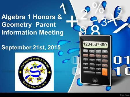 Algebra 1 Honors & Geometry Parent Information Meeting September 21st, 2015.