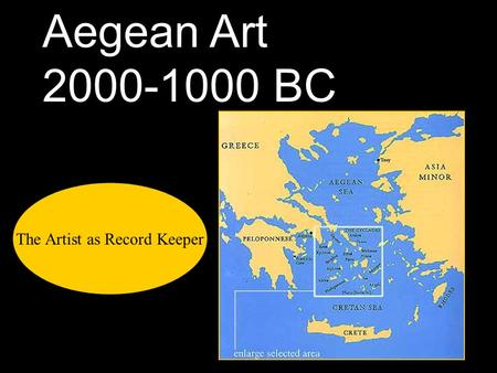 Aegean Art 2000-1000 BC The Artist as Record Keeper.