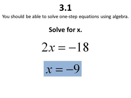 3.1 You should be able to solve one-step equations using algebra. Solve for x.