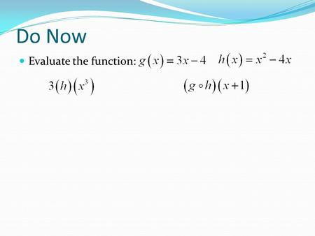Do Now Evaluate the function:. Homework Need help? Look in section 7.7 – Inverse Relations & Functions in your textbook Worksheet: Inverses WS.