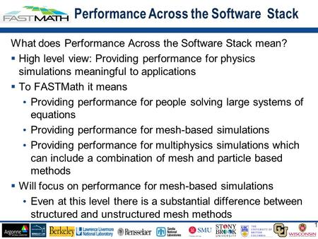 1 1 What does Performance Across the Software Stack mean?  High level view: Providing performance for physics simulations meaningful to applications 