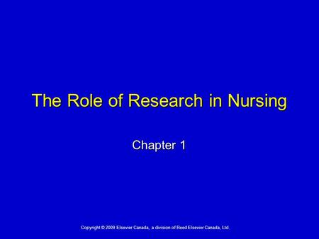 Copyright © 2009 Elsevier Canada, a division of Reed Elsevier Canada, Ltd. The Role of Research in Nursing Chapter 1.