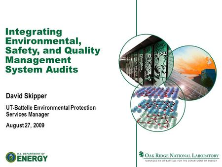 Integrating Environmental, Safety, and Quality Management System Audits David Skipper UT-Battelle Environmental Protection Services Manager August 27,