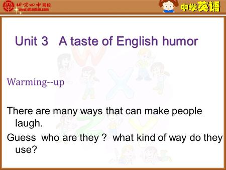 There are many ways that can make people laugh. Guess who are they ? what kind of way do they use? Warming--up.