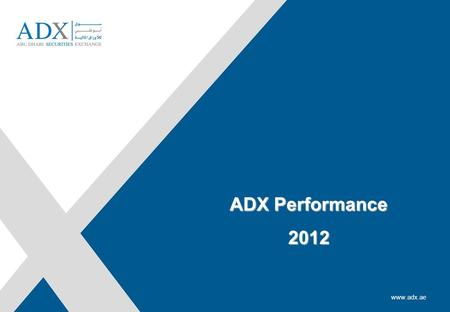 Rashed Al Baloushi, Acting Director General www.adx.ae ADX Performance 2012.