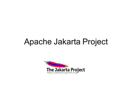 Apache Jakarta Project. What is Jakarta's mission Jakarta is a Project of the Apache Software Foundation, charged with the creation and maintenance of.