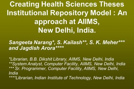Creating Health Sciences Theses Institutional Repository Model : An approach at AIIMS, New Delhi, India. Sangeeta Narang*, S. Kailash**, S. K. Meher***