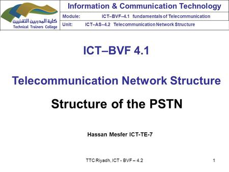 ICT–BVF 4.1 Telecommunication Network Structure Information & Communication Technology Module:ICT–BVF–4.1 fundamentals of Telecommunication Unit:ICT–AS–4.2.