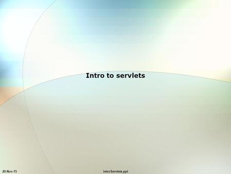 20-Nov-15introServlets.ppt Intro to servlets. 20-Nov-15introServlets.ppt typical web page – source Hello Hello.