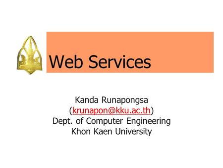 Web Services Kanda Runapongsa Dept. of Computer Engineering Khon Kaen University.