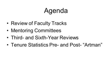 "Agenda Review of Faculty Tracks Mentoring Committees Third- and Sixth-Year Reviews Tenure Statistics Pre- and Post- ""Artman"""
