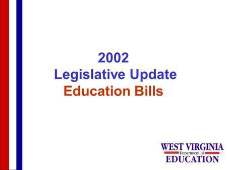 1 2002 Legislative Update Education Bills. 2 HB 2374 WVC 18-2-5e –Restricts the use of student social security numbers –Effective July 1, 2003 shall request.