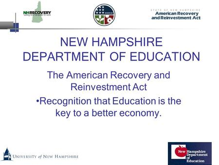 NEW HAMPSHIRE DEPARTMENT OF EDUCATION The American Recovery and Reinvestment Act Recognition that Education is the key to a better economy.