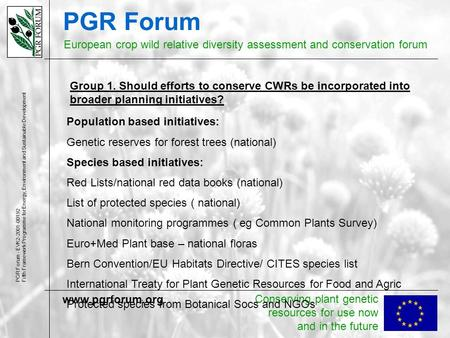PGR Forum European crop wild relative diversity assessment and conservation forum PGR Forum - EVK2-2001-00192 Fifth Framework Programme for Energy, Environment.