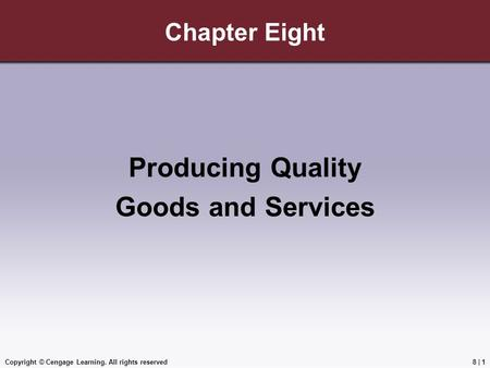 Copyright © Cengage Learning. All rights reserved Chapter Eight Producing Quality Goods and Services 8 | 1.