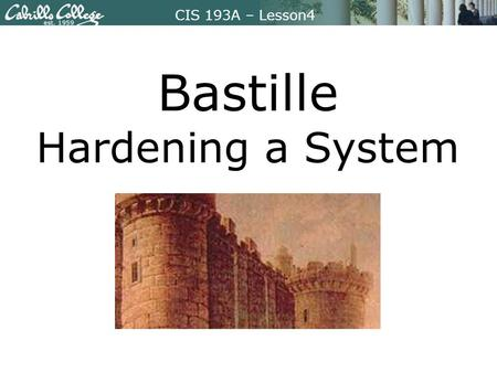 CIS 193A – Lesson4 Bastille Hardening a System. CIS 193A – Lesson4 Focus Question What Linux utilities, commands, and files are used by Bastille to harden.