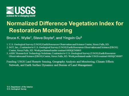 U.S. Department of the Interior U.S. Geological Survey Normalized Difference Vegetation Index for Restoration Monitoring Bruce K. Wylie 1, Steve Boyte.